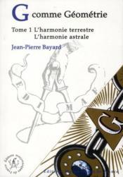G comme geometrie t.1 ; l'harmonie terrestre ; l'harmonie astrale - Couverture - Format classique