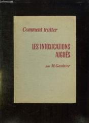 Comment Traiter Les Intoxications Aigues. - Couverture - Format classique