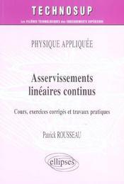 Physique Appliquee Asservissements Lineaires Continus Cours Exercices Corriges Et Travaux Pratiques - Intérieur - Format classique