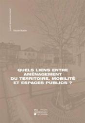 Quels Liens Entre Amenagement Du Territoire, Mobilite Et Espaces Publics? - Couverture - Format classique
