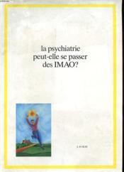 La Psychatrie Peut-Elle Se Passer Des Imao ? - Couverture - Format classique
