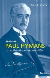 Vente livre :  Paul Hymans, 1865-1941 ; un authentique homme d'Etat  - Paul-F. Smets