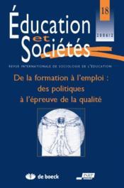 Revue Education Et Societes N.18 ; De La Formation A L'Emploi : Des Politiques A L'Epreuve De La Qualité - Couverture - Format classique