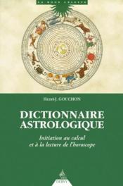 Dictionnaire Astrologique ; Initiation Au Calcul Et A La Lecture De L'Horoscope - Couverture - Format classique