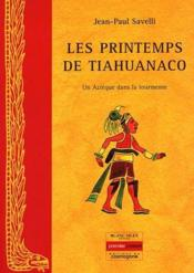 Les printemps de Tiahuanaco ; un Aztèque dans la tourmente - Couverture - Format classique