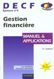 Vente livre :  Decf 4 ; Gestion Financiere ; Manuel Et Applications ; 11e Edition  - Jean Barreau - Jacqueline Delahaye
