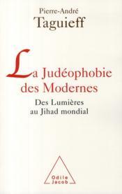 La judéophobie des modernes ; des lumières au Jihad mondial - Couverture - Format classique