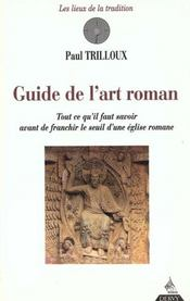 Le Guide De L'Art Roman ; Tout Ce Qu'Il Faut Savoir Avant De Franchir Le Seuil D'Une Eglise Romane - Intérieur - Format classique
