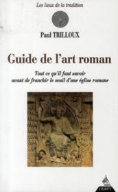 Le Guide De L'Art Roman ; Tout Ce Qu'Il Faut Savoir Avant De Franchir Le Seuil D'Une Eglise Romane - Couverture - Format classique