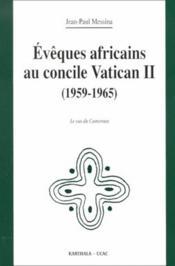 Évêques africains au concile Vatican II (1959-1965) ; le cas du Cameroun - Couverture - Format classique