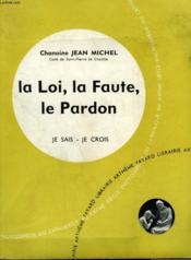 La Loi, La Faute, Le Pardon. Collection Je Sais-Je Crois N° 51. Encyclopedie Du Catholique Au Xxeme Siecle. - Couverture - Format classique
