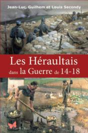 Vente  Les Héraultais dans la Guerre de 14-18  - Louis Secondy - Jean-Luc Secondy - Guilhem Secondy