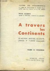 GEOGRAPHIE A TRAVERS LES CONTINENTS - CLASSE DE 5ème - LE MONDE (MOINS L'EUROPE, L'URSS ET L'UNION FRANCAISE) - Couverture - Format classique