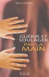 Guerir Et Soulager Par La Main - Couverture - Format classique