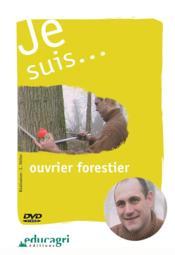 Je suis... ouvrier forestier - Couverture - Format classique