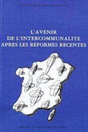 L'Avenir De L'Intercommunalite Apres Les Reformes Recentes. Actes De La Journee D'Etudes Organisee - Couverture - Format classique
