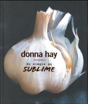 Du simple au sublime  - Donna Hay
