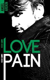 Vente livre :  No love no pain  - Angel Arekin