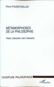 Metamorphoses De La Philosophie ; Platon Descartes Kant Nietzsche - Intérieur - Format classique