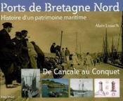 Ports de Bretagne Nord ; de Cancale au Conquet - Couverture - Format classique