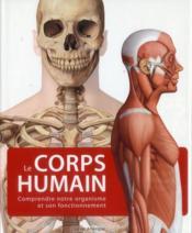 Le corps humain ; comprendre notre organisme et son fonctionnement (2e édition) - Couverture - Format classique