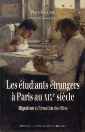 Les étudiants étrangers à Paris au XIXe siècle ; migrations et formation des élites - Couverture - Format classique