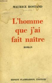 L'Homme Que J'Ai Fait Naitre. - Couverture - Format classique