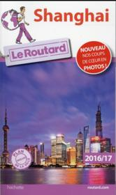 GUIDE DU ROUTARD ; Shanghai (édition 2016/2017)  - Collectif Hachette