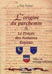 Origine Du Parchemin & Le Proces Des Notaires Royaux - Couverture - Format classique