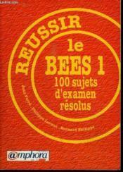 Reussir Le Bees T1 : 100 Sujets D'Examen Resolus - Couverture - Format classique