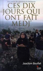 Ces Dix Jours Qui Ont Fait Medj ; Aux Sources Des Apparitions De Medjugorje - Intérieur - Format classique