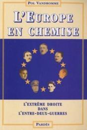 L'Europe en chemise ; l'extrème droite dans l'entre deux guerres - Couverture - Format classique