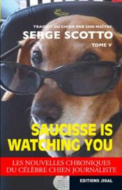 Vente livre :  Saucisse is watching you  - Serge Scotto