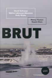 Brut ; la ruée vers l'or noir  - Nancy Huston - Naomi Klein