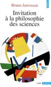 Invitation à la philosophie des sciences  - Bruno Jarrosson