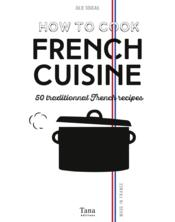 Vente livre :  How to cook french cuisine ; 50 traditional frenchrecipes  - Julie Soucail