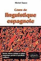Cours De Linguistique Espagnole Histoire Theorie Pratique Et Critique Linguistique Generale - Couverture - Format classique
