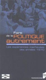 Faire De La Politique Autrement ; Les Experiences Inachevees Des Annees 1970 - Intérieur - Format classique