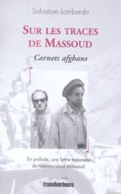 Sur Les Traces De Massoud. Carnets Afghans. En Prélude, Une Lettre-Testament Du Commandant Massoud - Couverture - Format classique