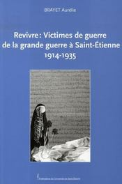 Revivre : victimes de guerre de la grande guerre à saint-étienne, 1914-1935 - Intérieur - Format classique