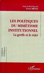 Les Politiques Du Mimetisme Institutionnel ; La Greffe Et Le Rejet - Intérieur - Format classique