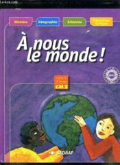 A Nous Le Monde ; Cm2 ; Le Manuel (Edition 2003) - Couverture - Format classique