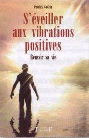 S'éveiller aux vibrations positives ; réussir sa vie - Intérieur - Format classique