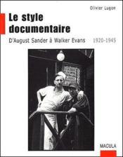 Le style documentaire ; d'August Sander à Walker Evans (1920-1945) - Couverture - Format classique