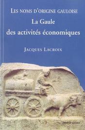 La Gaule Des Activites Economiques ; Les Noms D'Origine Gauloise - Intérieur - Format classique