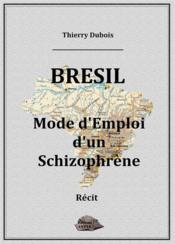 Brésil, mode d'emploi d'un schizophrène - Couverture - Format classique
