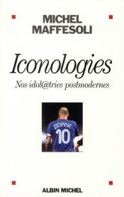 Iconologies ; nos idol@tries post-modernes  - Michel Maffesoli