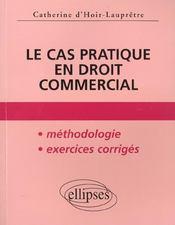 Le Cas Pratique En Droit Commercial Methodologie Exercices Corriges - Intérieur - Format classique