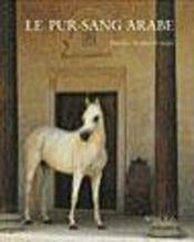 Le pur-sang arabe ; histoire, mystere et magie - Intérieur - Format classique