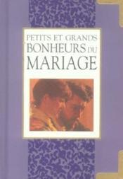 Mariage : Petits Et Grands Bonheurs - Couverture - Format classique